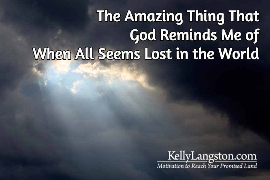 The Amazing Thing That God Reminds Me of When All Seems Lost in the World